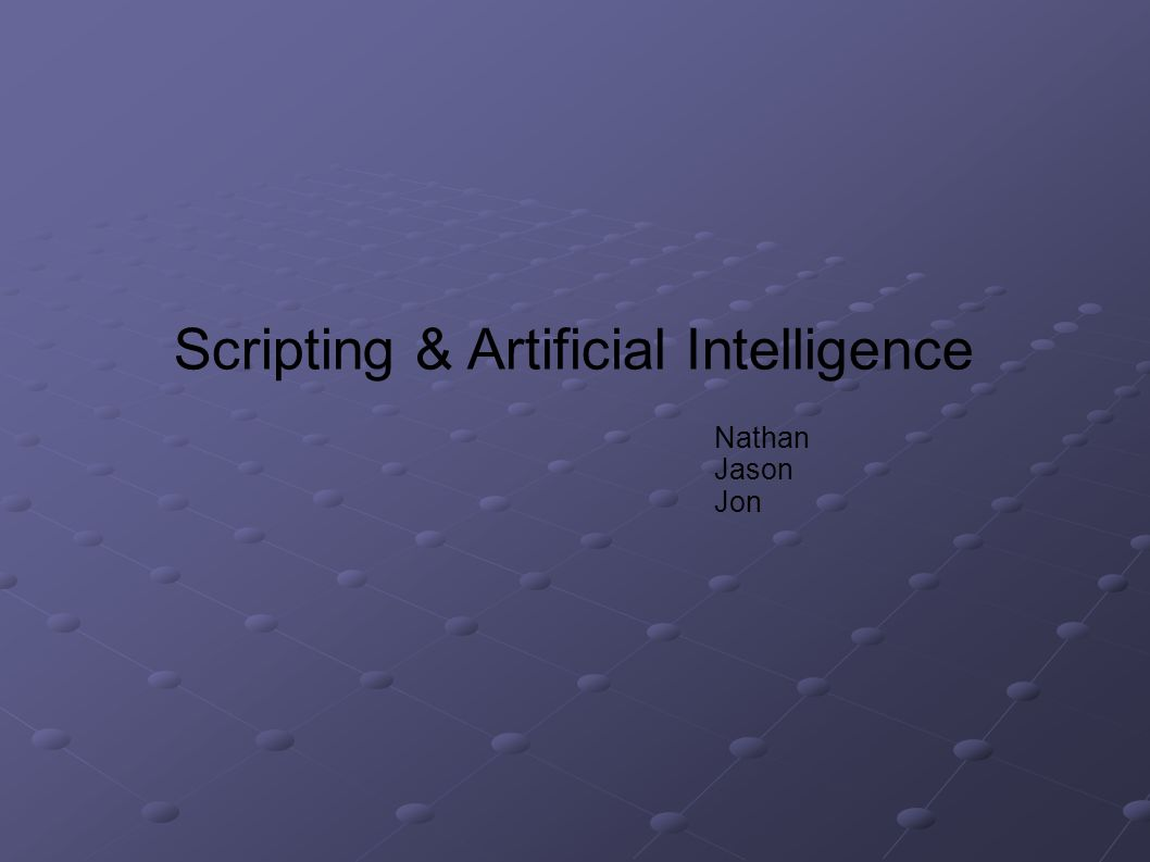 Scripting & Artificial Intelligence Nathan Jason Jon
