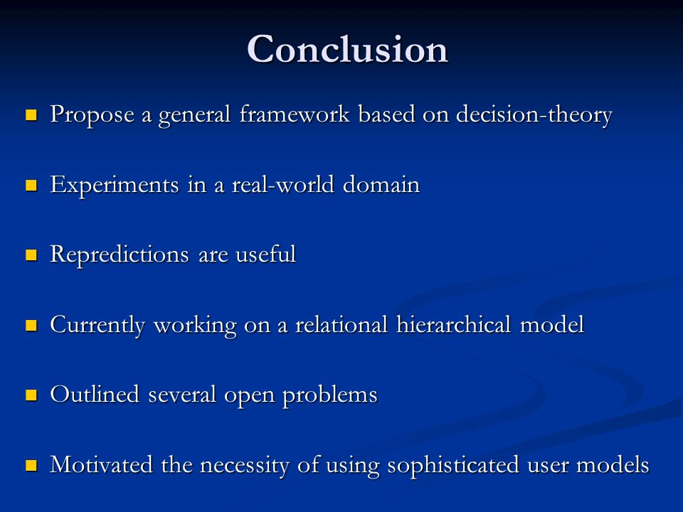 Conclusion Propose a general framework based on decision-theory Propose a general framework based on decision-theory Experiments in a real-world domai