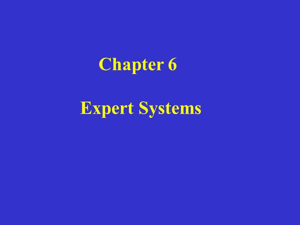 Chapter 6 Expert Systems