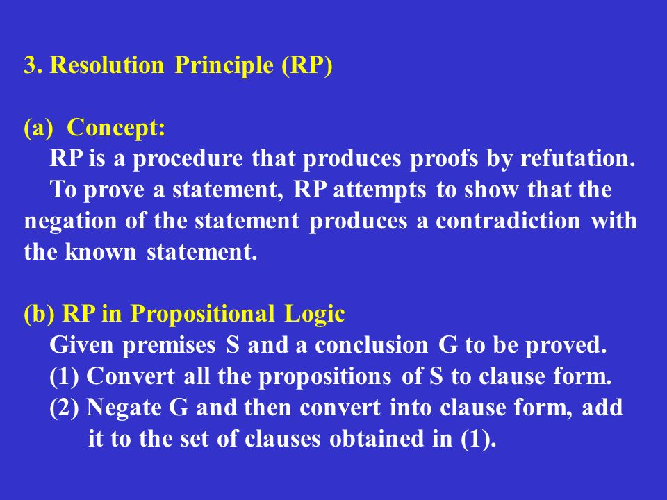 3. Resolution Principle (RP) (a) Concept: RP is a procedure that produces proofs by refutation.