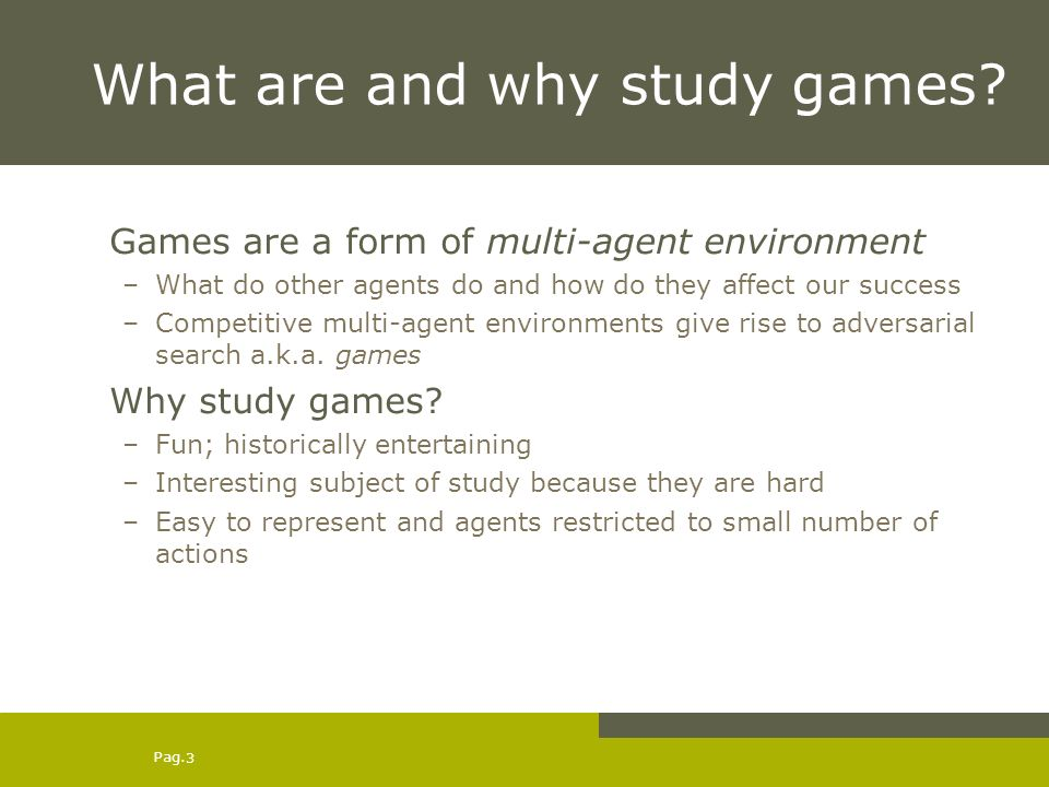 Pag. 3 What are and why study games.