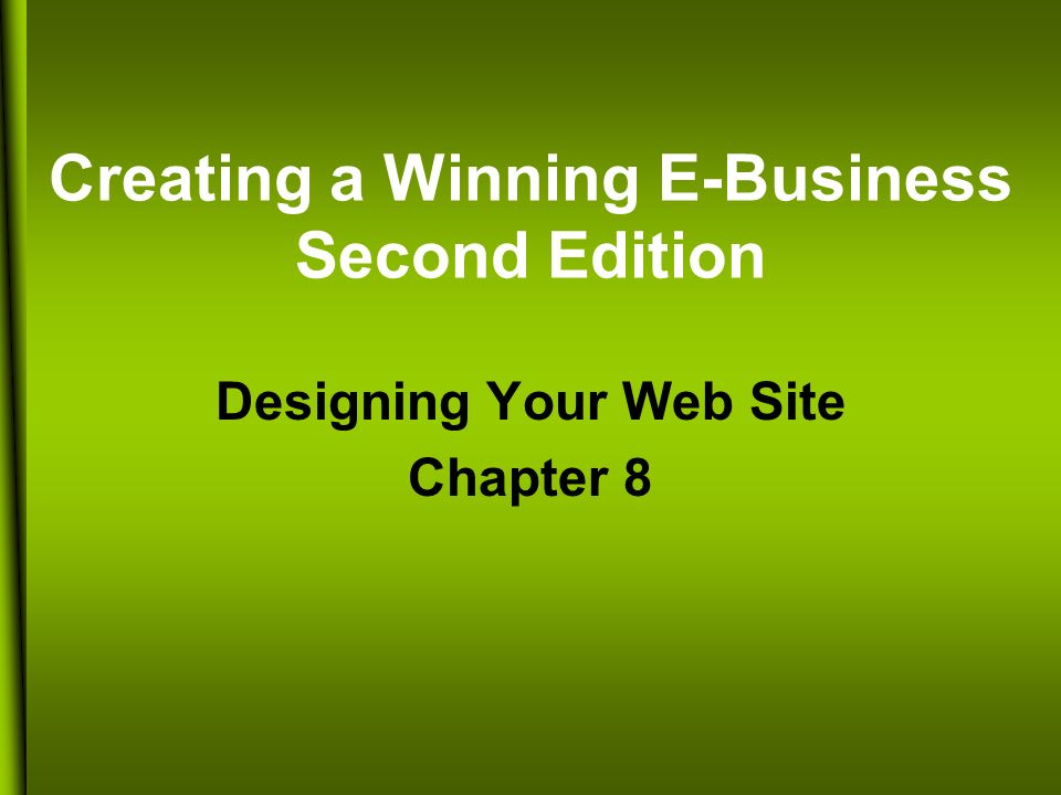 Creating a Winning E-Business Second Edition Designing Your Web Site Chapter 8
