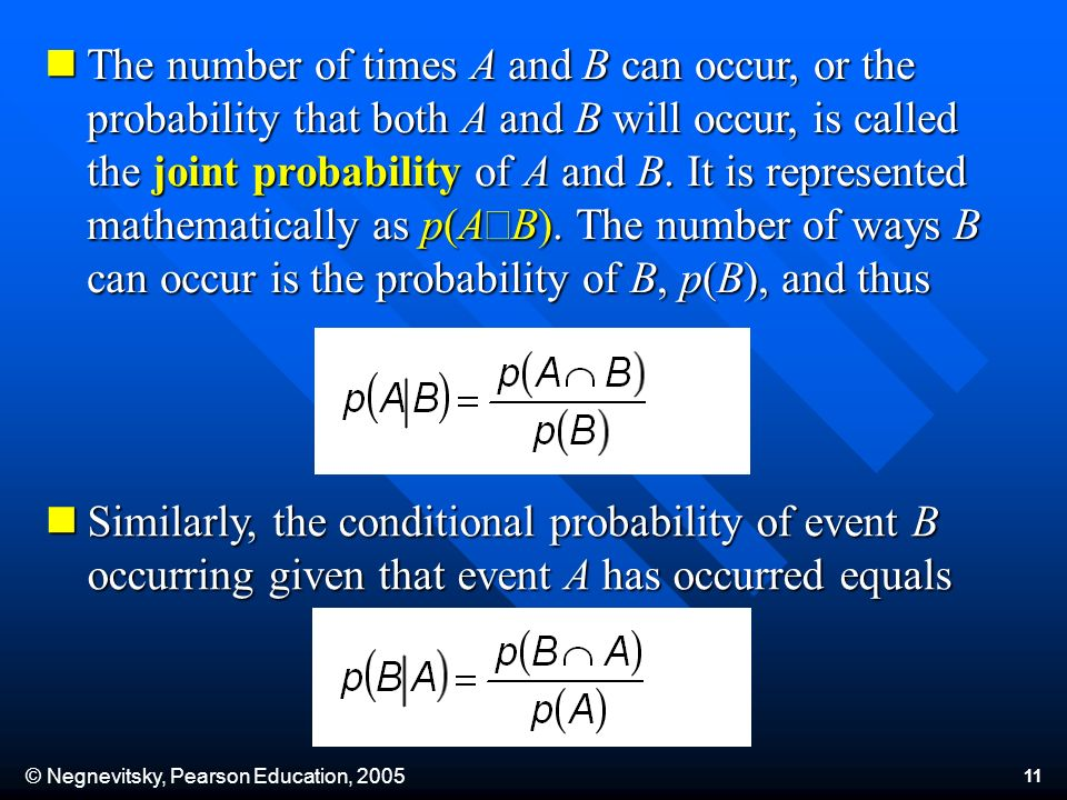 © Negnevitsky, Pearson Education, 2005 11 The number of times A and B can occur, or the probability that both A and B will occur, is called the joint probability of A and B.