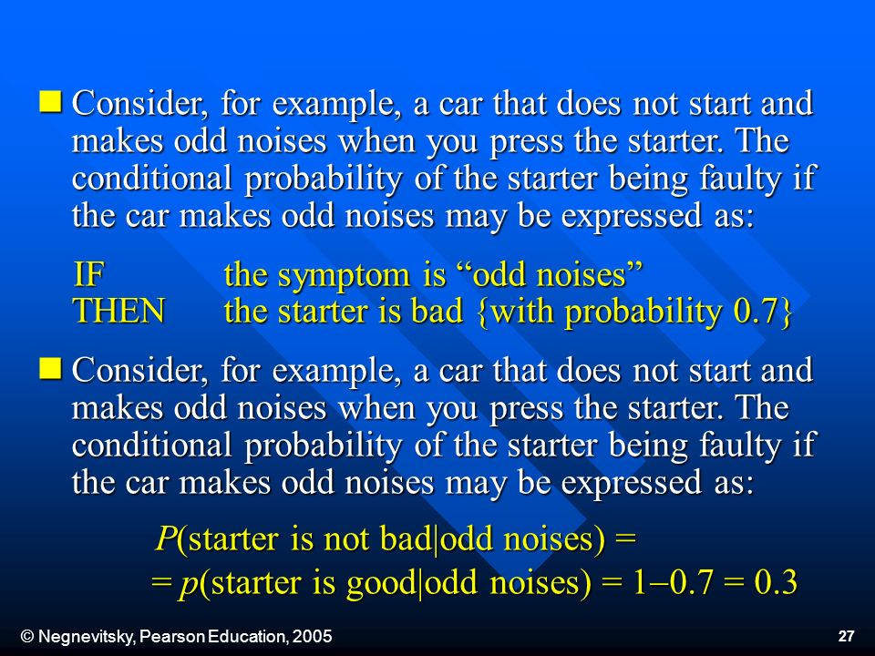 © Negnevitsky, Pearson Education, 2005 27 Consider, for example, a car that does not start and makes odd noises when you press the starter.