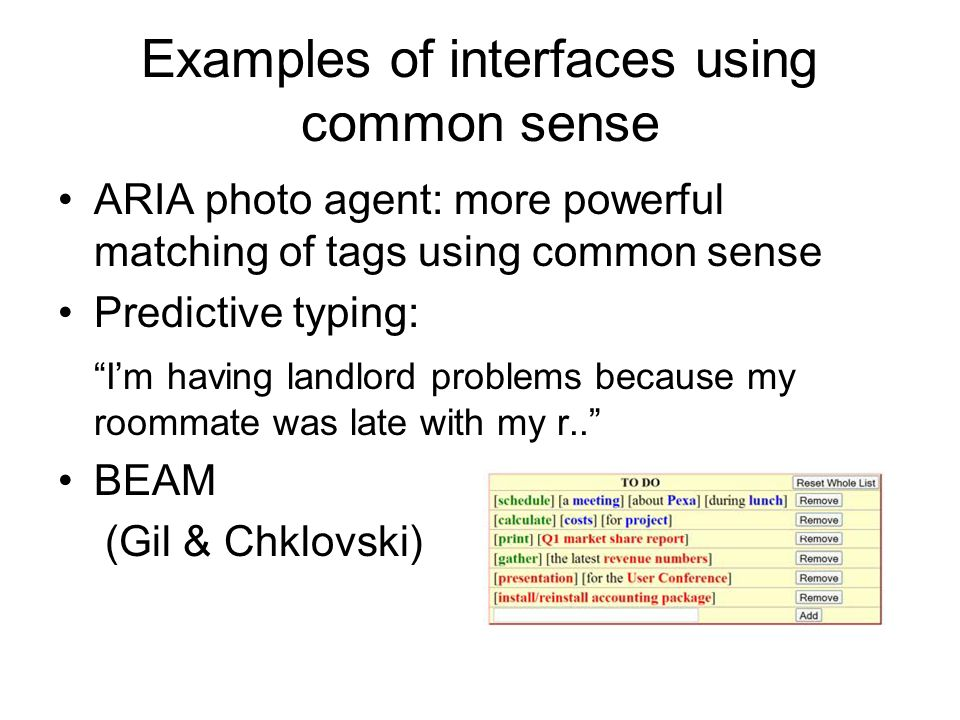 Examples of interfaces using common sense ARIA photo agent: more powerful matching of tags using common sense Predictive typing: Im having landlord problems because my roommate was late with my r..