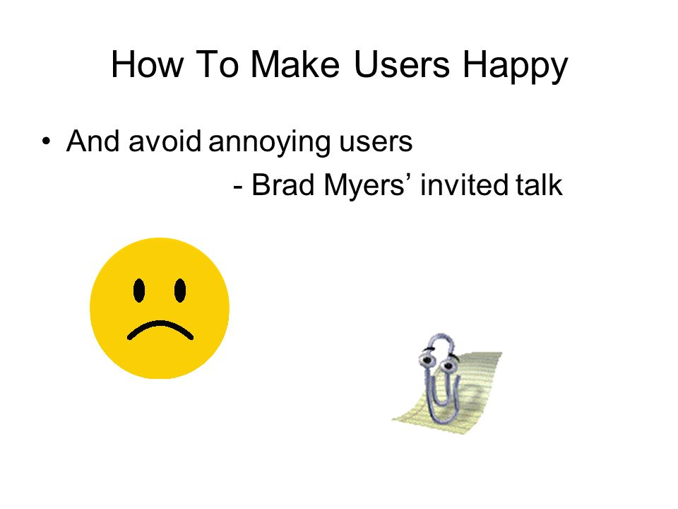 How To Make Users Happy And avoid annoying users - Brad Myers invited talk