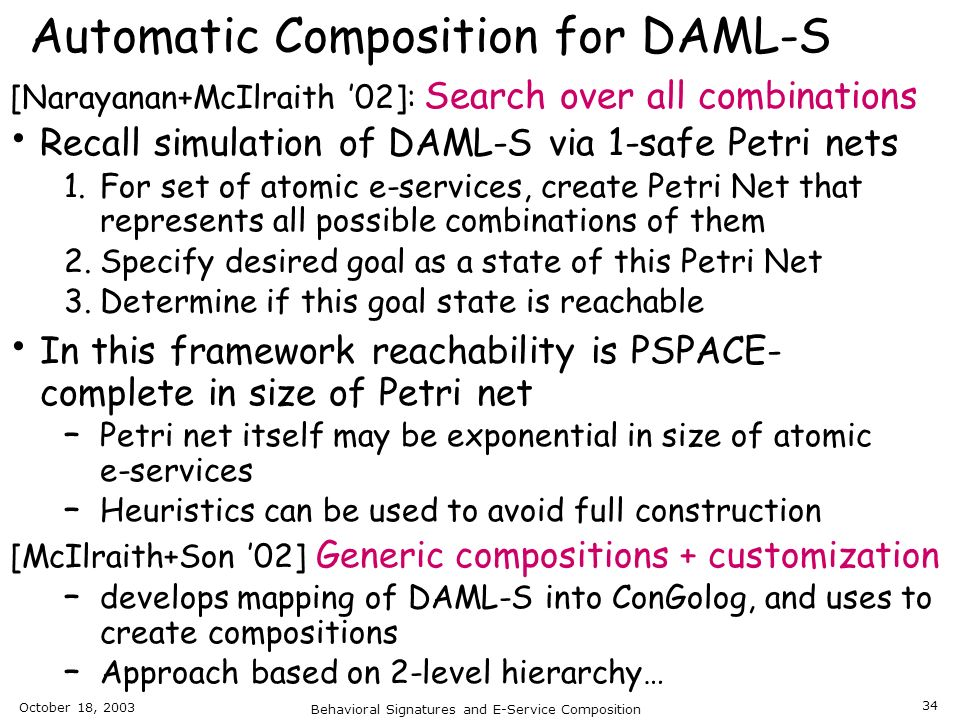 October 18, 2003 Behavioral Signatures and E-Service Composition 34 Automatic Composition for DAML-S [Narayanan+McIlraith 02]: Search over all combina