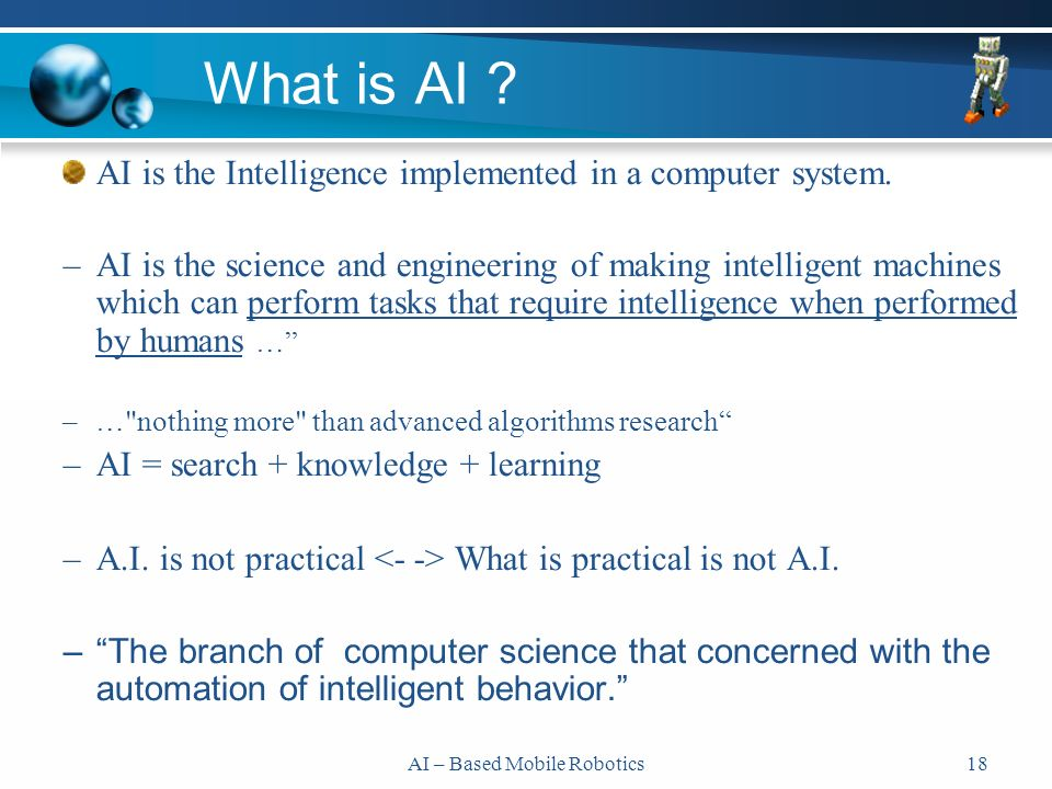 AI – Based Mobile Robotics18 AI is the Intelligence implemented in a computer system.