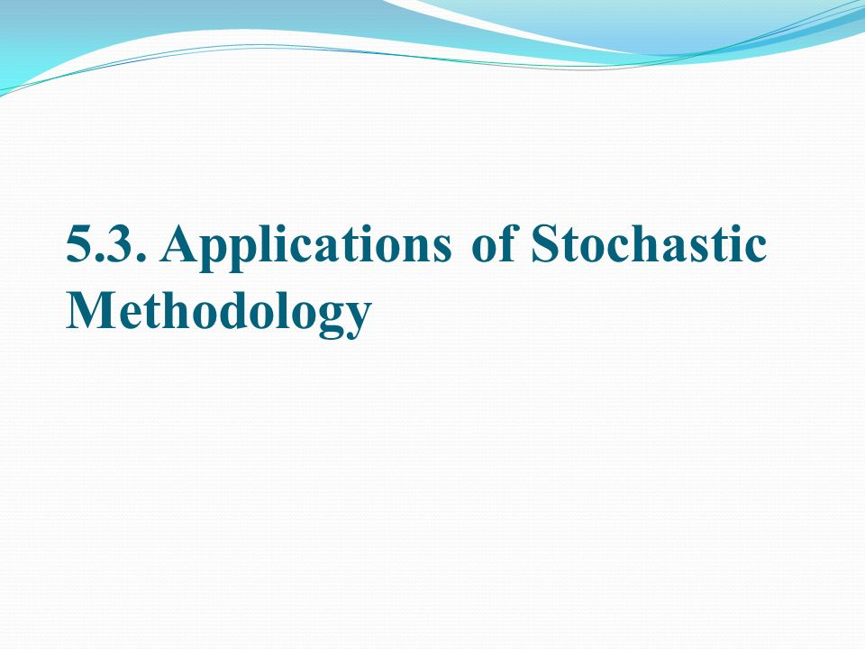 5.3. Applications of Stochastic Methodology