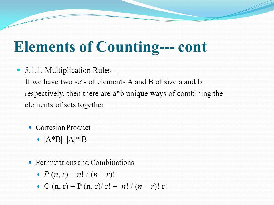 Elements of Counting--- cont 5.1.1. Multiplication Rules – If we have two sets of elements A and B of size a and b respectively, then there are a*b un