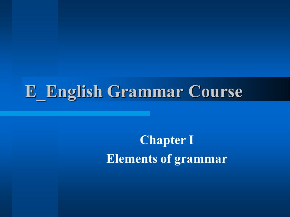 Issues 1.Introduction to Grammar 2. Morphemes and Words 3.