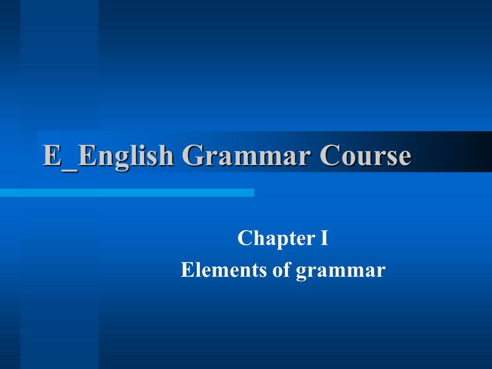 E_English Grammar Course Chapter I Elements of grammar