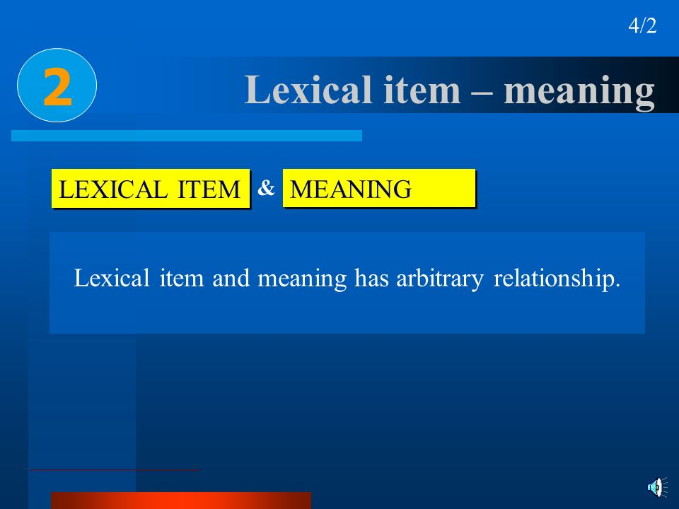 Lexical item – meaning LEXICAL ITEM MEANING & Lexical item and meaning has arbitrary relationship. 2 4/2
