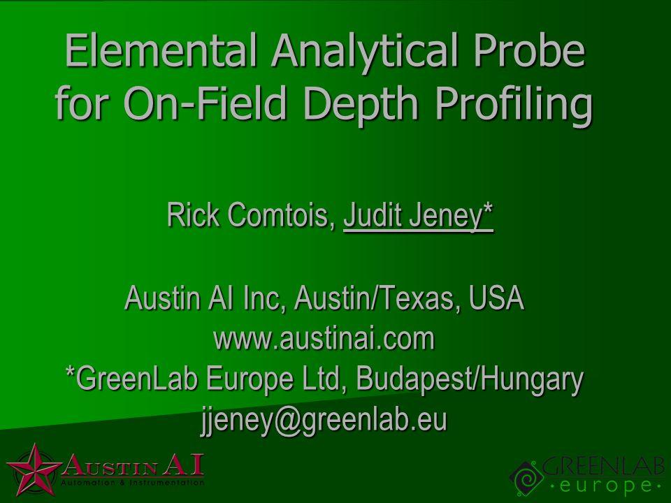 Elemental Analytical Probe for On-Field Depth Profiling Rick Comtois, Judit Jeney* Austin AI Inc, Austin/Texas, USA www.austinai.com *GreenLab Europe