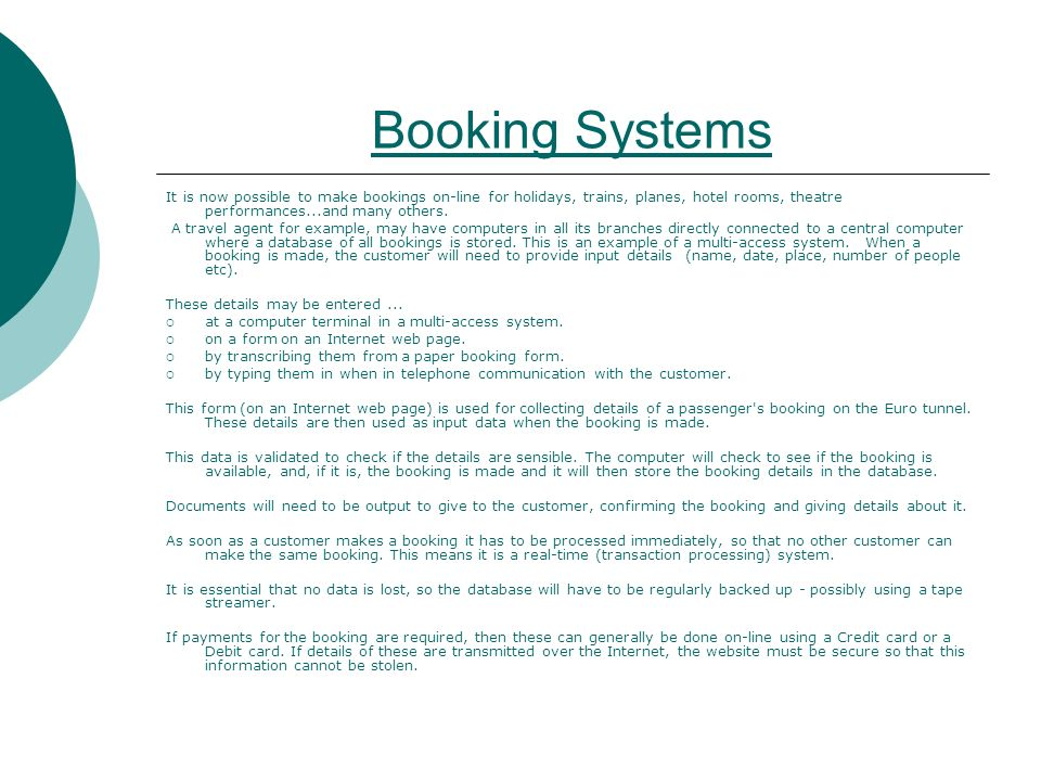 Booking Systems It is now possible to make bookings on-line for holidays, trains, planes, hotel rooms, theatre performances...and many others.