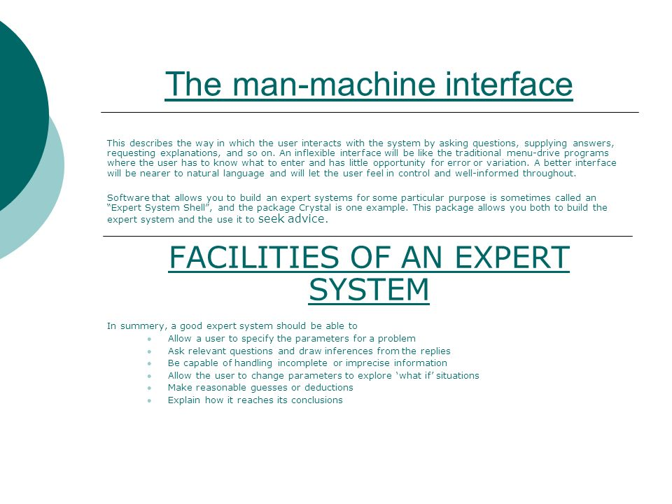 The man-machine interface This describes the way in which the user interacts with the system by asking questions, supplying answers, requesting explanations, and so on.