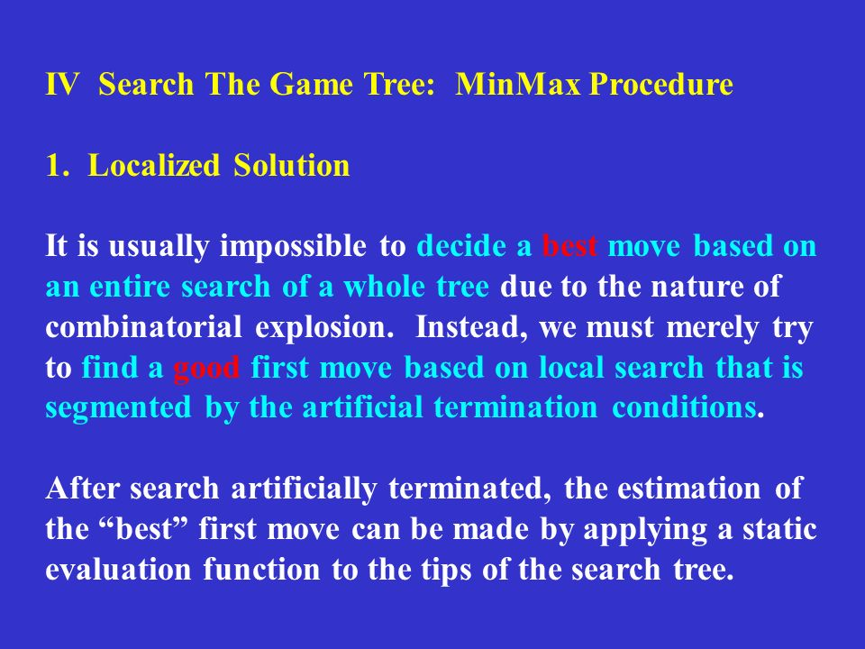 IV Search The Game Tree: MinMax Procedure 1.