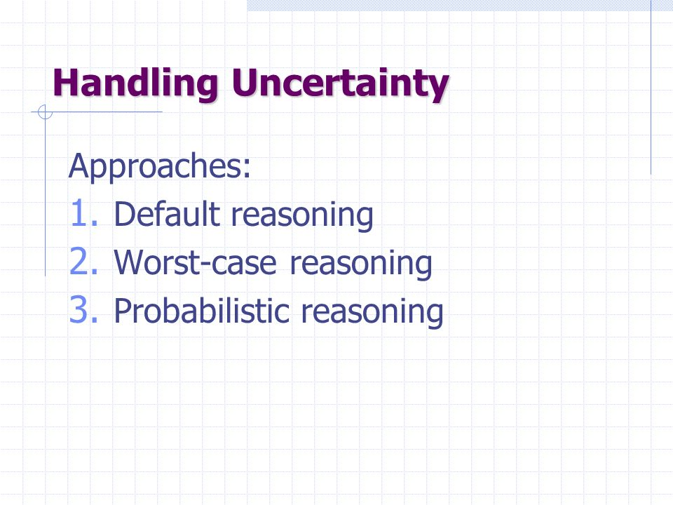 Handling Uncertainty Approaches: 1. Default reasoning 2.