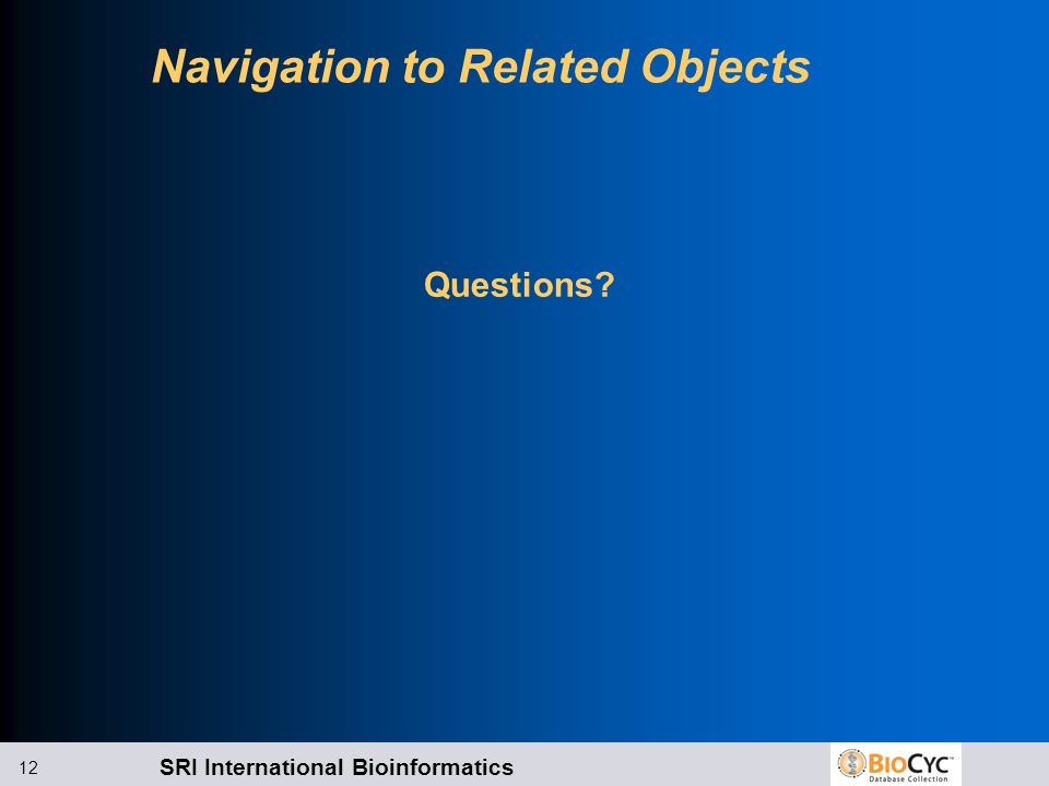 SRI International Bioinformatics 12 Navigation to Related Objects Questions?