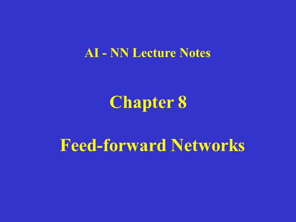 AI - NN Lecture Notes Chapter 8 Feed-forward Networks