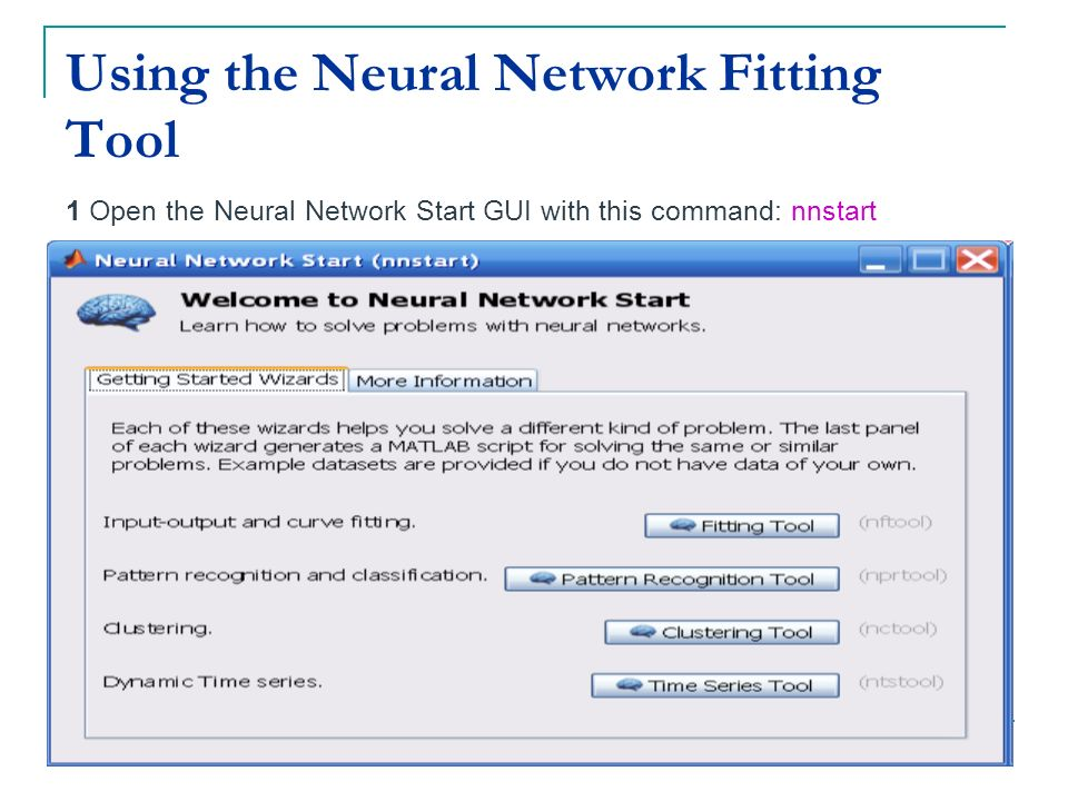 Using the Neural Network Fitting Tool 1 Open the Neural Network Start GUI with this command: nnstart