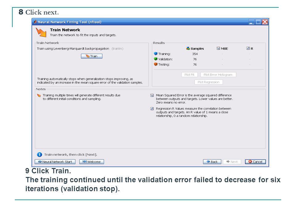 8 Click next. 9 Click Train. The training continued until the validation error failed to decrease for six iterations (validation stop).