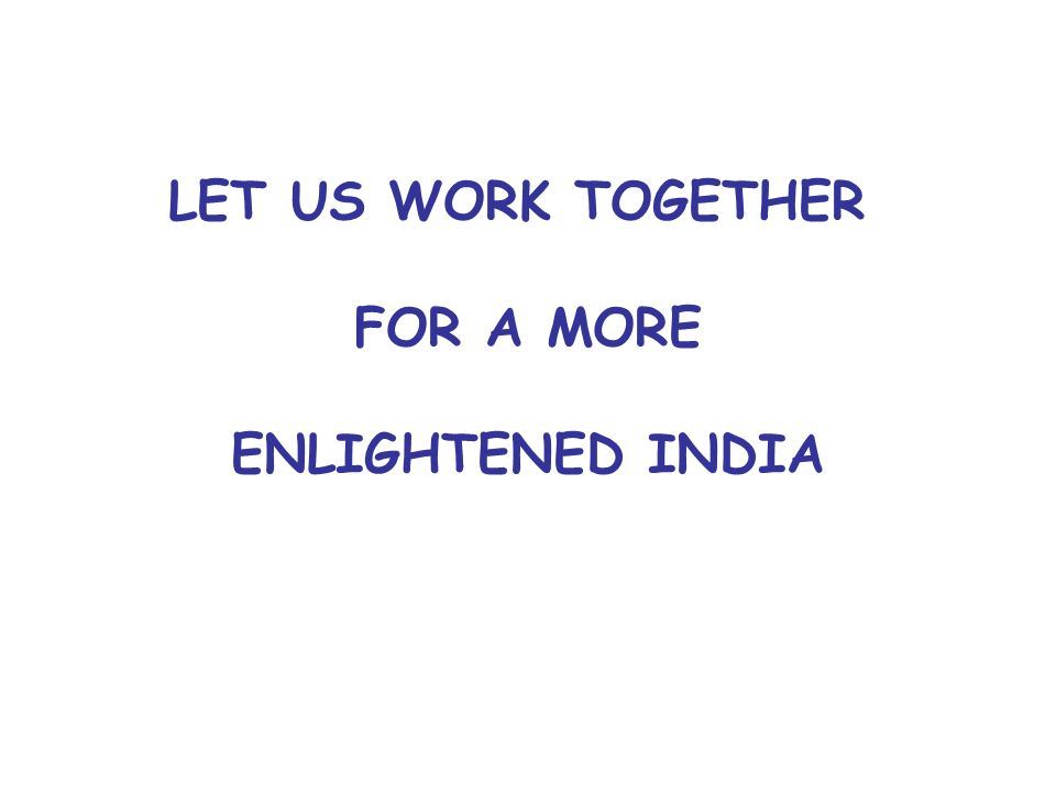 LET US WORK TOGETHER FOR A MORE ENLIGHTENED INDIA