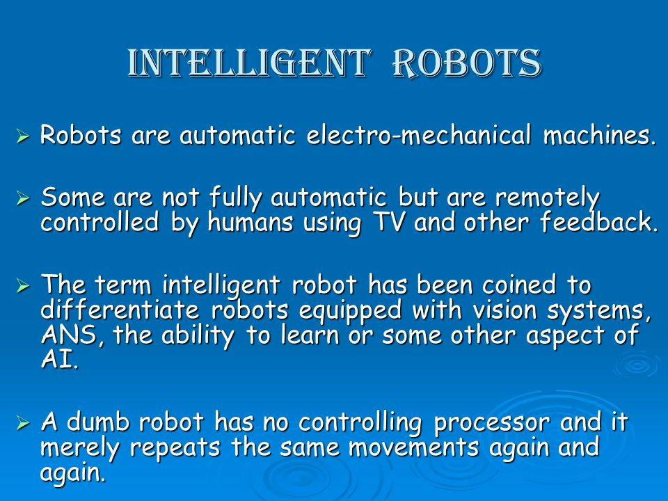 Intelligent Robots Robots are automatic electro-mechanical machines.