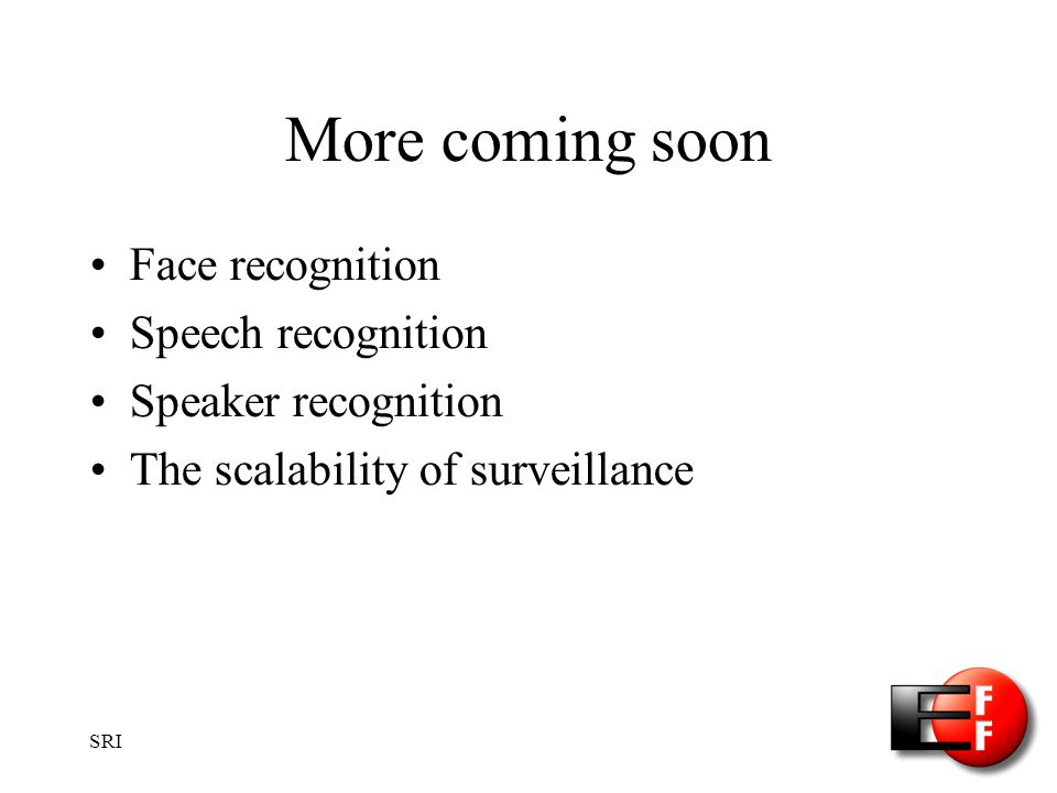 SRI More coming soon Face recognition Speech recognition Speaker recognition The scalability of surveillance