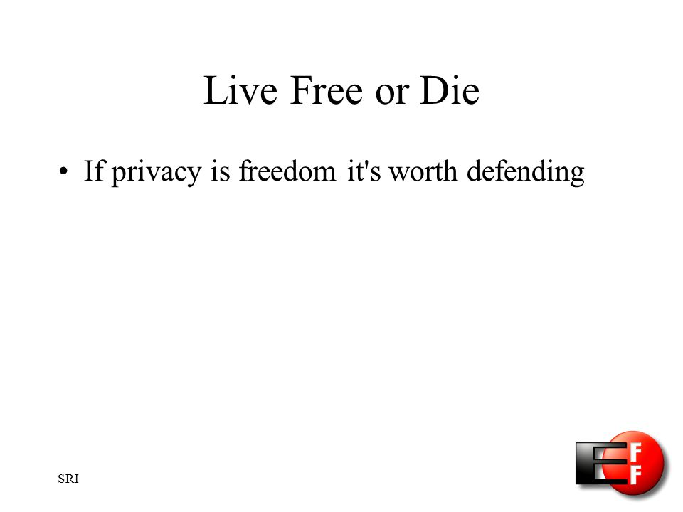 SRI Live Free or Die If privacy is freedom it s worth defending