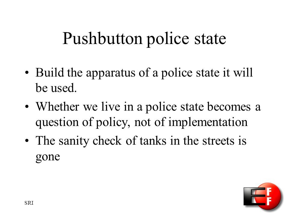 SRI Pushbutton police state Build the apparatus of a police state it will be used.