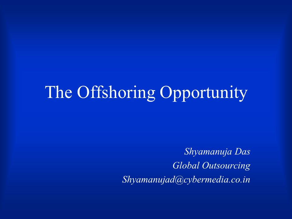 The Offshoring Opportunity Shyamanuja Das Global Outsourcing Shyamanujad@cybermedia.co.in