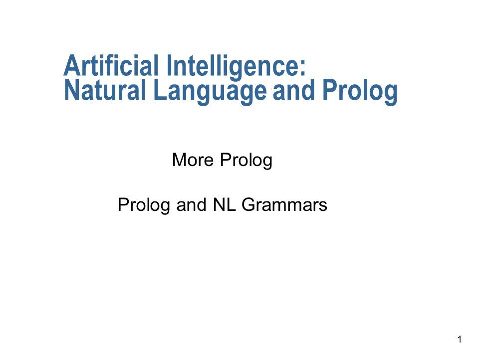 1 Artificial Intelligence: Natural Language and Prolog More Prolog Prolog and NL Grammars