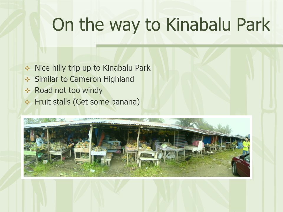 On the way to Kinabalu Park Nice hilly trip up to Kinabalu Park Similar to Cameron Highland Road not too windy Fruit stalls (Get some banana)