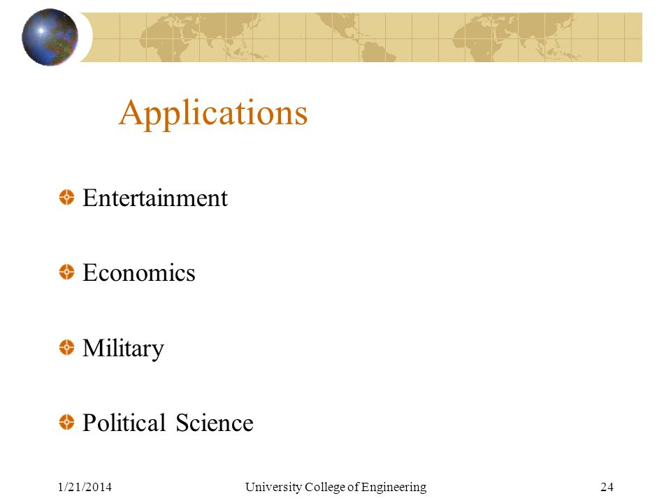 1/21/2014University College of Engineering24 Applications Entertainment Economics Military Political Science