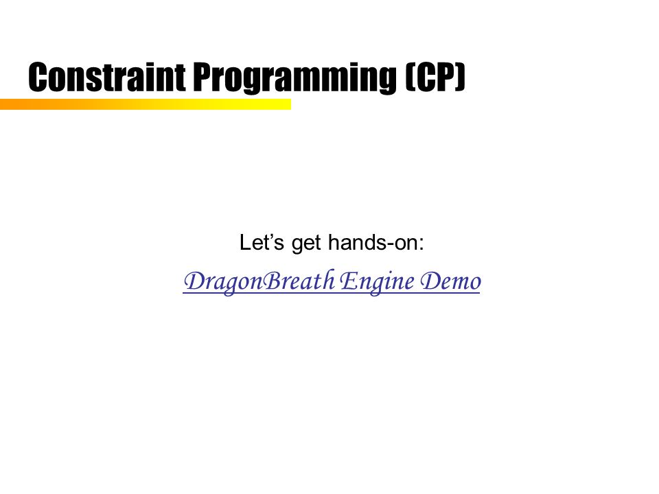 Constraint Programming (CP) Lets get hands-on: DragonBreath Engine Demo