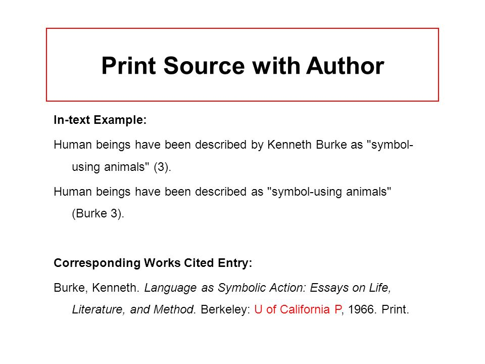 Print Source with Author In-text Example: Human beings have been described by Kenneth Burke as