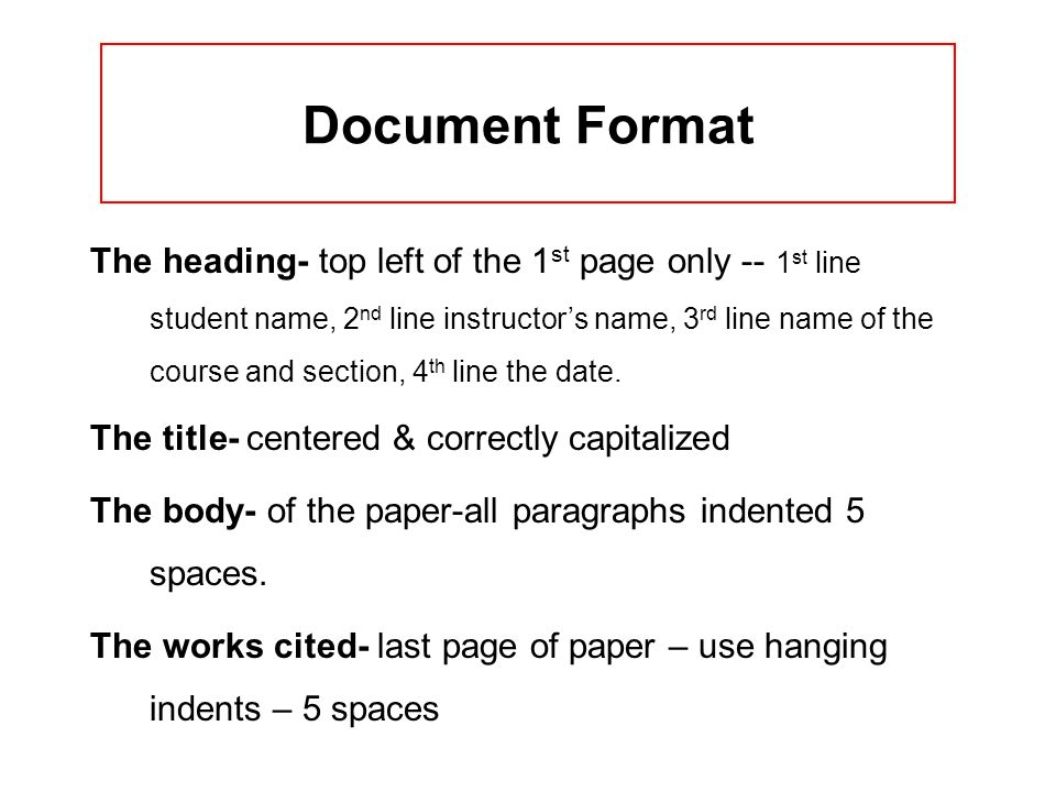 Document Format The heading- top left of the 1 st page only -- 1 st line student name, 2 nd line instructors name, 3 rd line name of the course and se