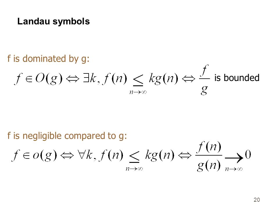 20 Landau symbols is bounded f is dominated by g: f is negligible compared to g: