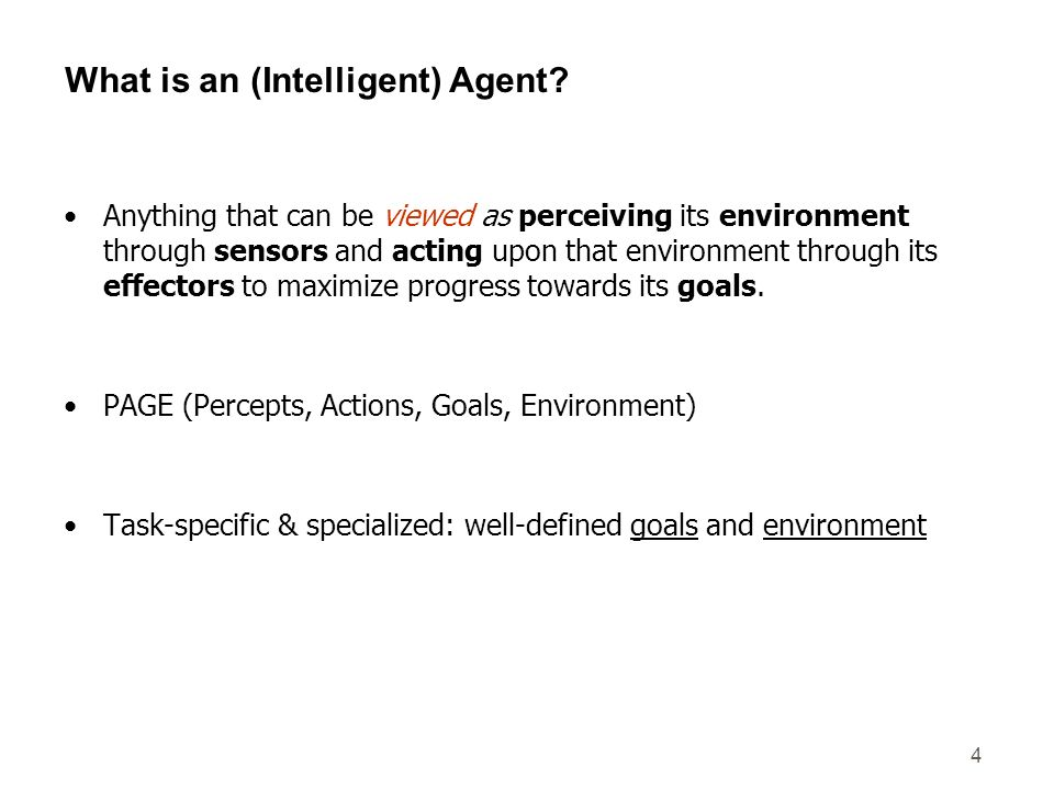 4 What is an (Intelligent) Agent? Anything that can be viewed as perceiving its environment through sensors and acting upon that environment through i