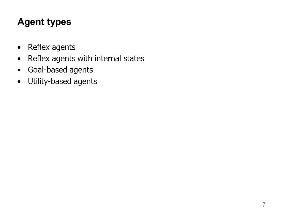 7 Agent types Reflex agents Reflex agents with internal states Goal-based agents Utility-based agents