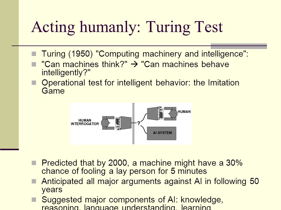Thinking humanly: cognitive modeling 1960s cognitive revolution : information-processing psychology Requires scientific theories of internal activities of the brain -- How to validate.
