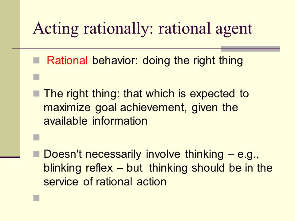 Rational agents An agent is an entity that perceives and acts This course is about designing rational agents Abstractly, an agent is a function from percept histories to actions: [f: P* A ] For any given class of environments and tasks, we seek the agent (or class of agents) with the best performance Caveat: computational limitations make perfect rationality unachievable design best program for given machine resources
