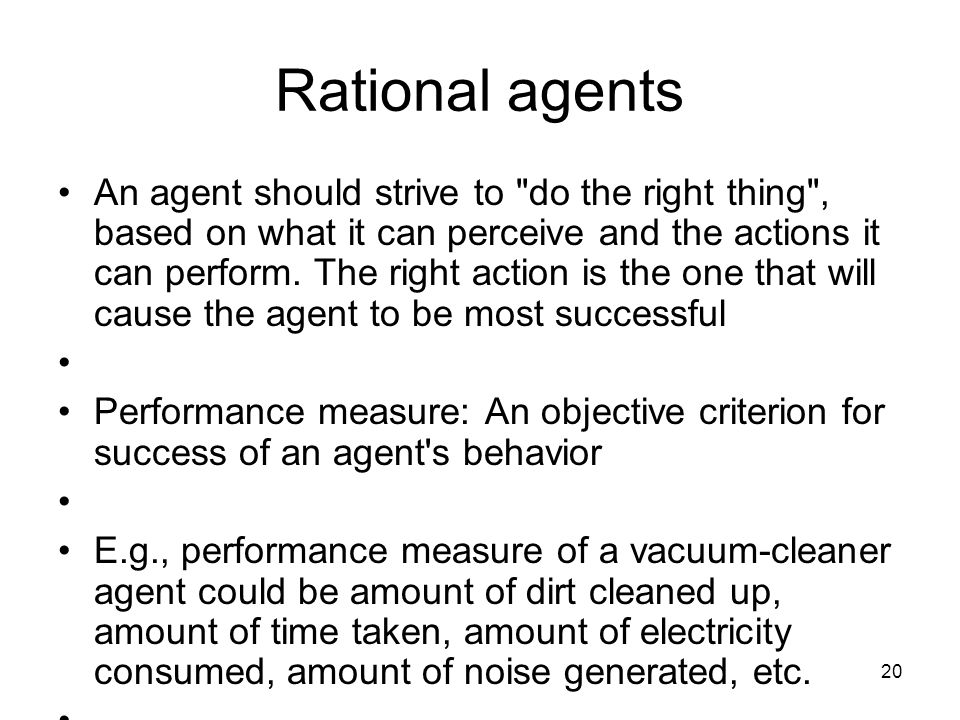 20 Rational agents An agent should strive to