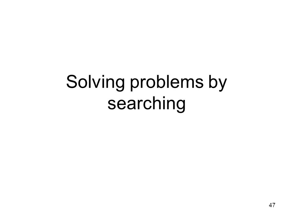 47 Solving problems by searching