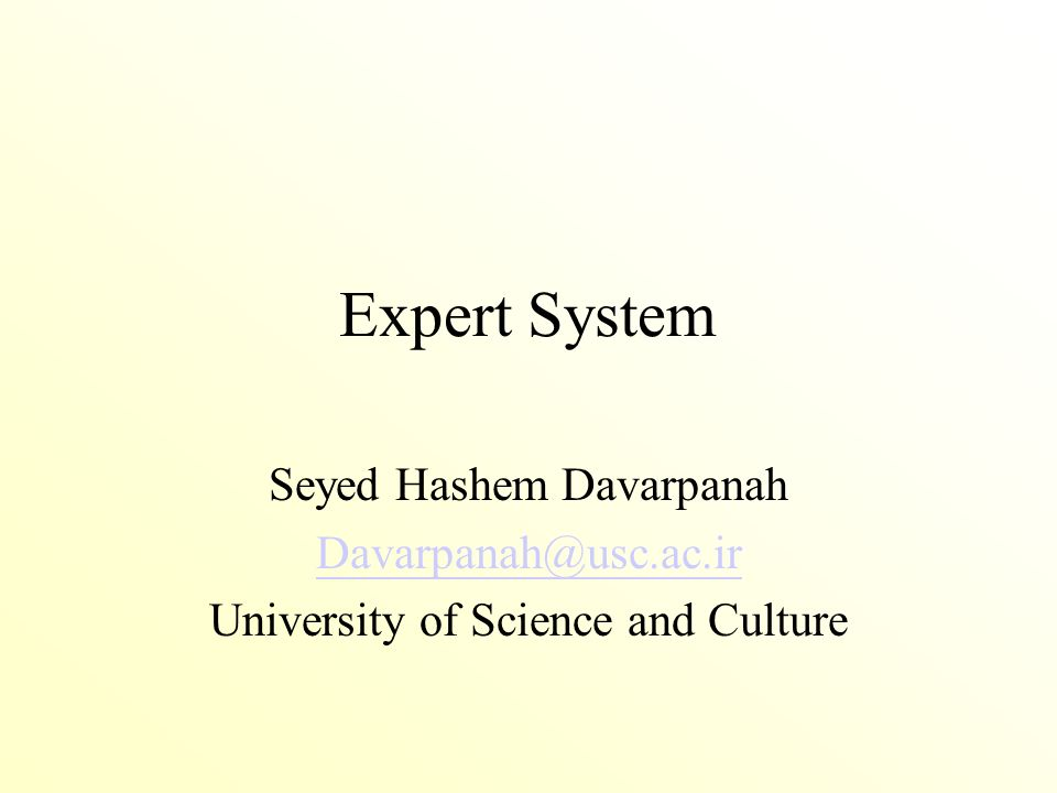 Expert System Seyed Hashem Davarpanah Davarpanah@usc.ac.ir University of Science and Culture