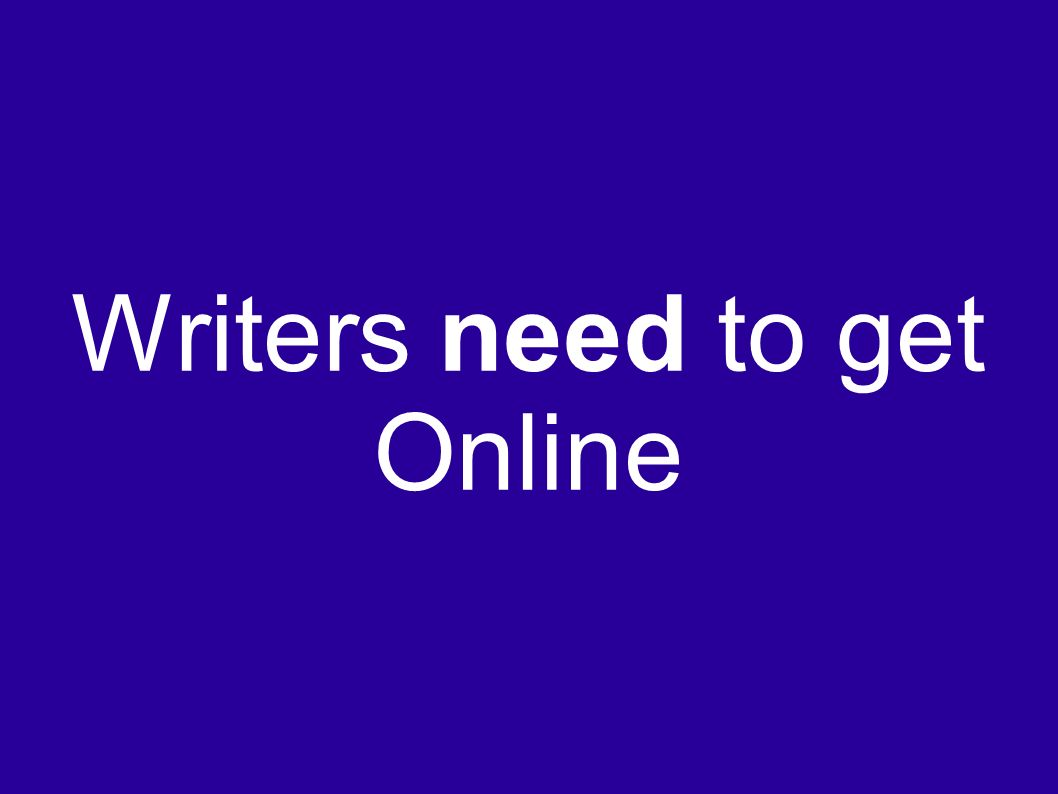 Writers need to get Online