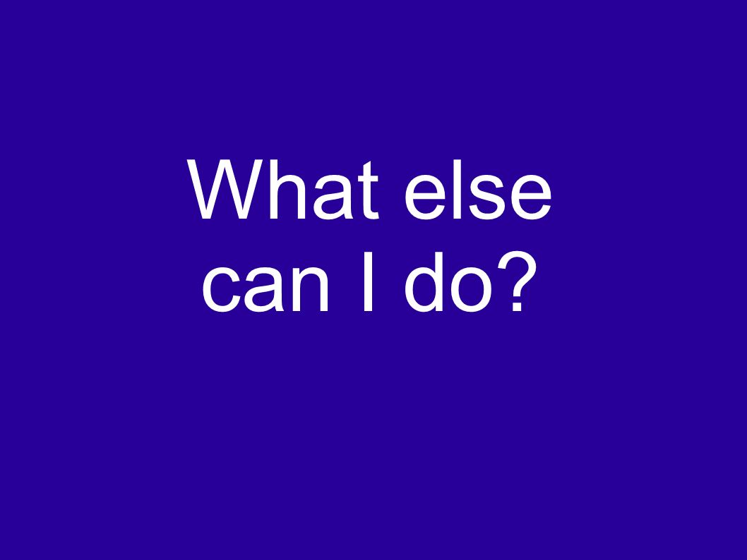 What else can I do?