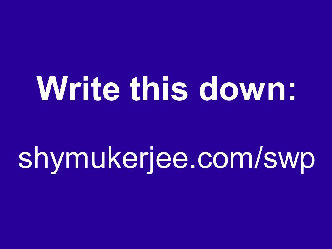 Write this down: shymukerjee.com/swp