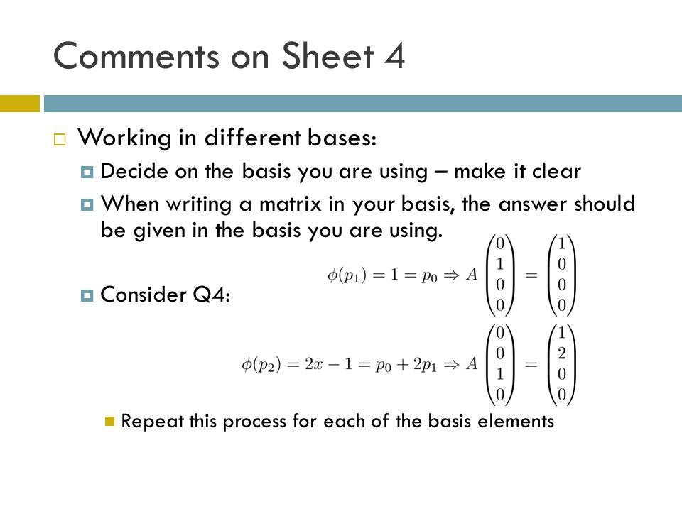 Comments on Sheet 4 Working in different bases: Decide on the basis you are using – make it clear When writing a matrix in your basis, the answer should be given in the basis you are using.